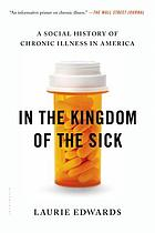 In the kingdom of the sick : a social history of chronic illness in America
