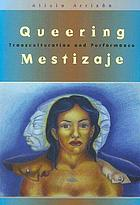 Queering mestizaje : transculturation and performance