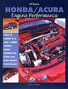 Honda/ Acura engine performance : How to modify D, B and H Series Honda/ Acura engines for street and drag racing performance