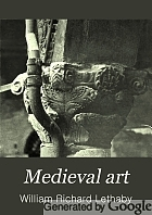 Medieval art, from the peace of the church to the eve of the renaissance, 312-1350,