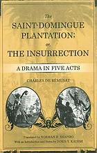 The Saint-Domingue plantation, or, The insurrection : a drama in five acts
