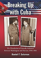 Breaking up with Cuba : the dissolution of friendly relations between Washington and Havana, 1956-1961