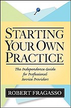 Starting your own practice : the independence guide for professional service providers