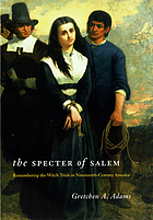 The specter of Salem : remembering the witch trials in nineteenth-century America