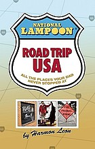 National Lampoon Road Trip USA : all the places your dad never stopped at