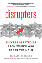 Disrupters : success strategies from women who break the mold