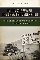 In the shadow of the greatest generation : the Americans who fought the Korean War