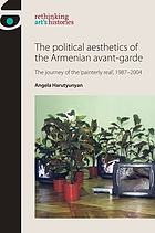 The political aesthetics of the Armenian avant-garde : the journey of the 'painterly real', 1987-2004