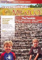 Travel with kids, Mexico : the Yucatan, Mayan Riviera