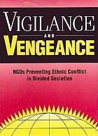 Vigilance and vengeance : NGOs preventing ethnic conflict in divided societies
