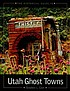 The historical guide to Utah ghost towns by Stephen L Carr
