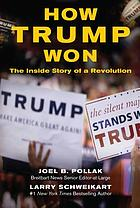 How Trump won : the inside story of a revolution