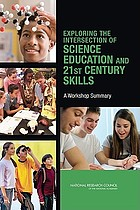 Exploring the intersection of science education and 21st century skills : a workshop summary