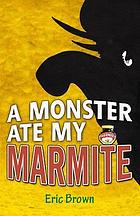 A monster ate my Marmite