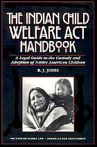 The Indian Child Welfare Act handbook : a legal guide to the custody and adoption of Native American children