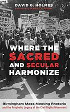 Where the sacred and secular harmonize : Birmingham mass meeting rhetoric and the prophetic legacy of the Civil Rights Movement