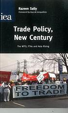 Trade policy, new century : the WTO, FTAs and Asia rising