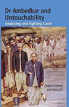 Dr Ambedkar and untouchability : analysing and fighting caste