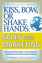 Kiss, bow, or shake hands, sales and marketing : the essential cultural guide--from presentations and promotions to communicating and closing