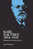 Karl Kautsky, 1854-1938 : Marxism in the classical years