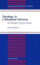 Theology in a Polanyian universe : the theology of Thomas Torrance