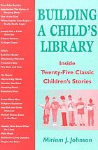 Building a child's library : inside twenty-five classic children's stories