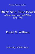 Black skin, blue books : African Americans and Wales, 1845-1945