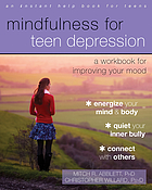 Mindfulness for teen depression : a workbook for improving your mood