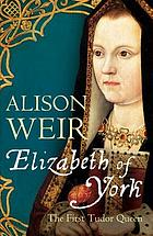 Elizabeth of York : the first Tudor queen