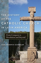 The history of the Catholic Church in Latin America : from conquest to revolution and beyond