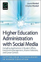 Higher education administration with social media : including applications in student affairs, enrollment management, alumni relations, and career centers