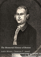 The memorial history of Boston, including Suffolk County, Massachusetts. 1630-1880. Ed. by Justin Winsor.