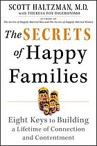 The secrets of happy families : eight keys to building a lifetime of connection and contentment