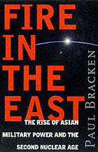 Fire in the East : the rise of Asian military power and the second nuclear age