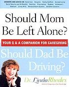 Should mom be left alone? should dad be driving? : your q & a companion for caregiving