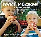 Watch me grow : a down-to-earth guide to growing food in the city