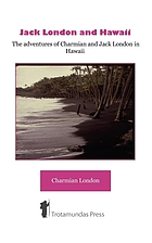 Jack London and Hawaii : the adventures of Charmian and Jack London in Hawaii