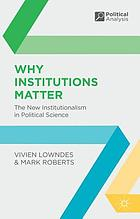 Why institutions matter : the new institutionalism in political science