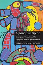 Algonquian spirit : contemporary translations of the Algonquian literatures of North America
