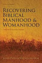 Recovering biblical manhood & womanhood : a response to Evangelical feminism