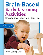 Brain-Based Early Learning Activities : Connecting Theory and Practice.