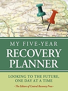 My Five-Year Recovery Planner : Looking to the Future, One Day at a Time.