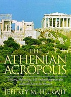 The Athenian Acropolis: History, Mythology, and Archaeology from the Neolithic Era to the Present cover image