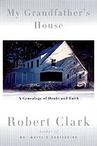 My grandfather's house : a genealogy of doubt and faith