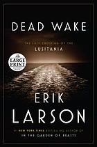 Dead wake : the last crossing of the Lusitania