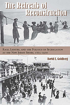 The retreats of Reconstruction : race, leisure, and the politics of segregation at the New Jersey shore, 1865-1920