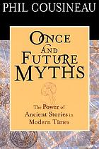 Once and future myths : the power of ancient stories in modern times