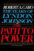 The years of Lyndon Johnson. v.1. The path to power.