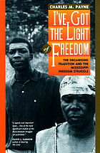 I've got the light of freedom : the organizing tradition and the Mississippi freedom struggle