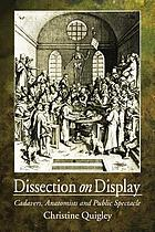 Dissection on display : cadavers, anatomists, and public spectacle